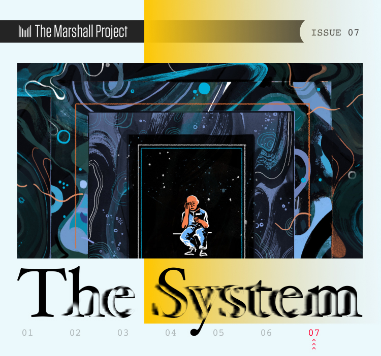 The System - Issue 7 - The Marshall Project